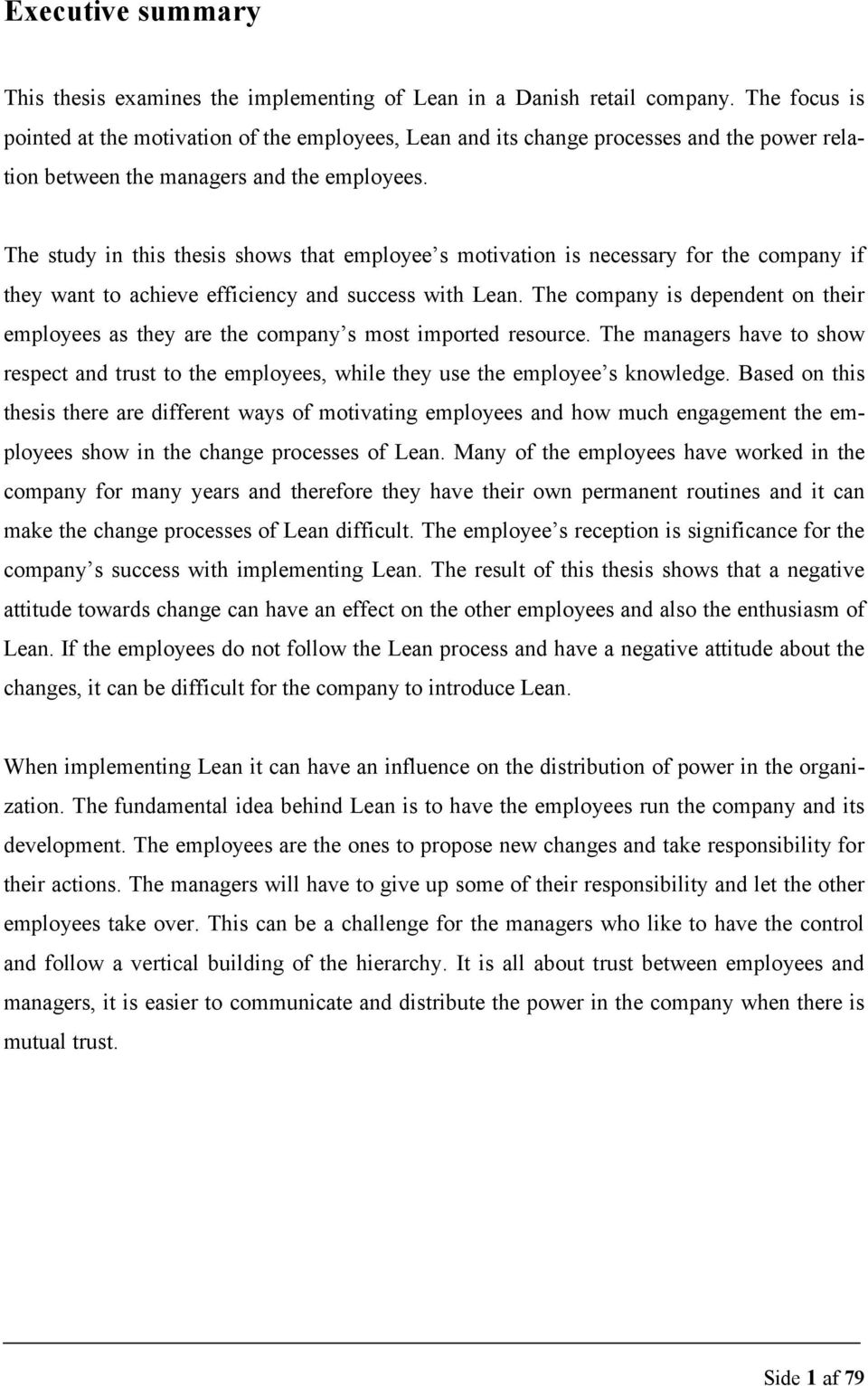 The study in this thesis shows that employee s motivation is necessary for the company if they want to achieve efficiency and success with Lean.