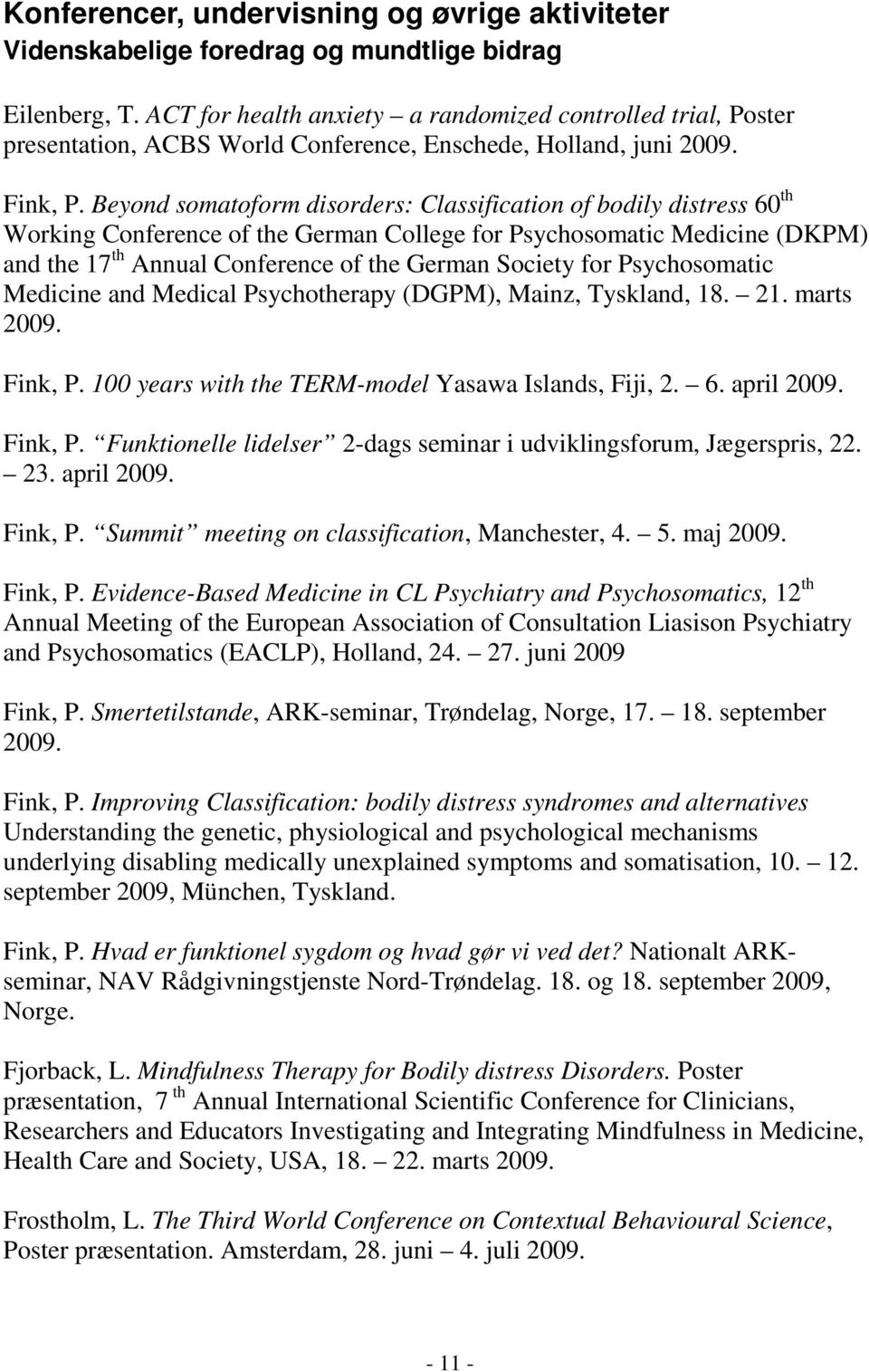 Beyond somatoform disorders: Classification of bodily distress 60 th Working Conference of the German College for Psychosomatic Medicine (DKPM) and the 17 th Annual Conference of the German Society