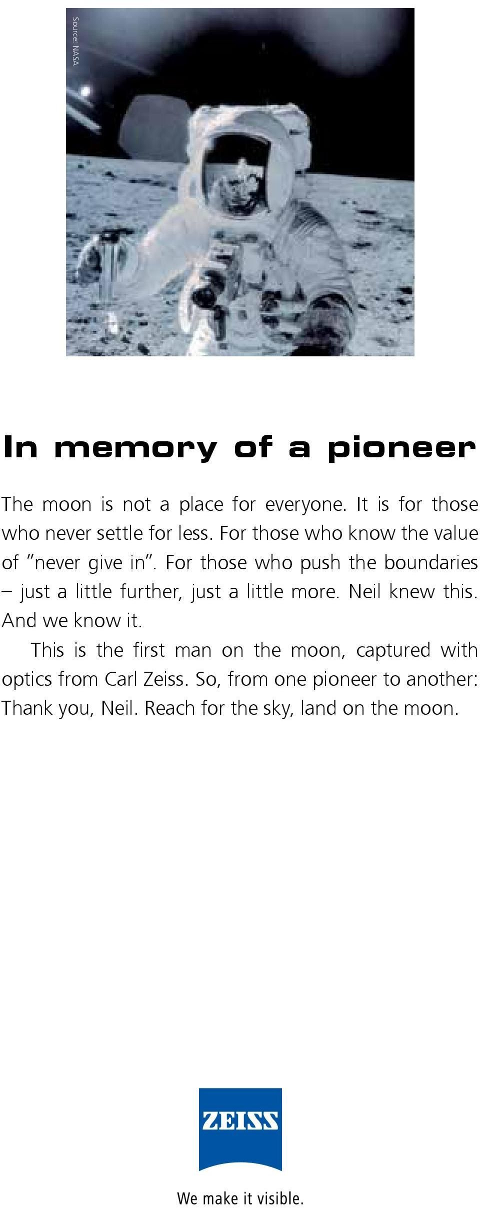 For those who push the boundaries just a little further, just a little more. Neil knew this. And we know it.