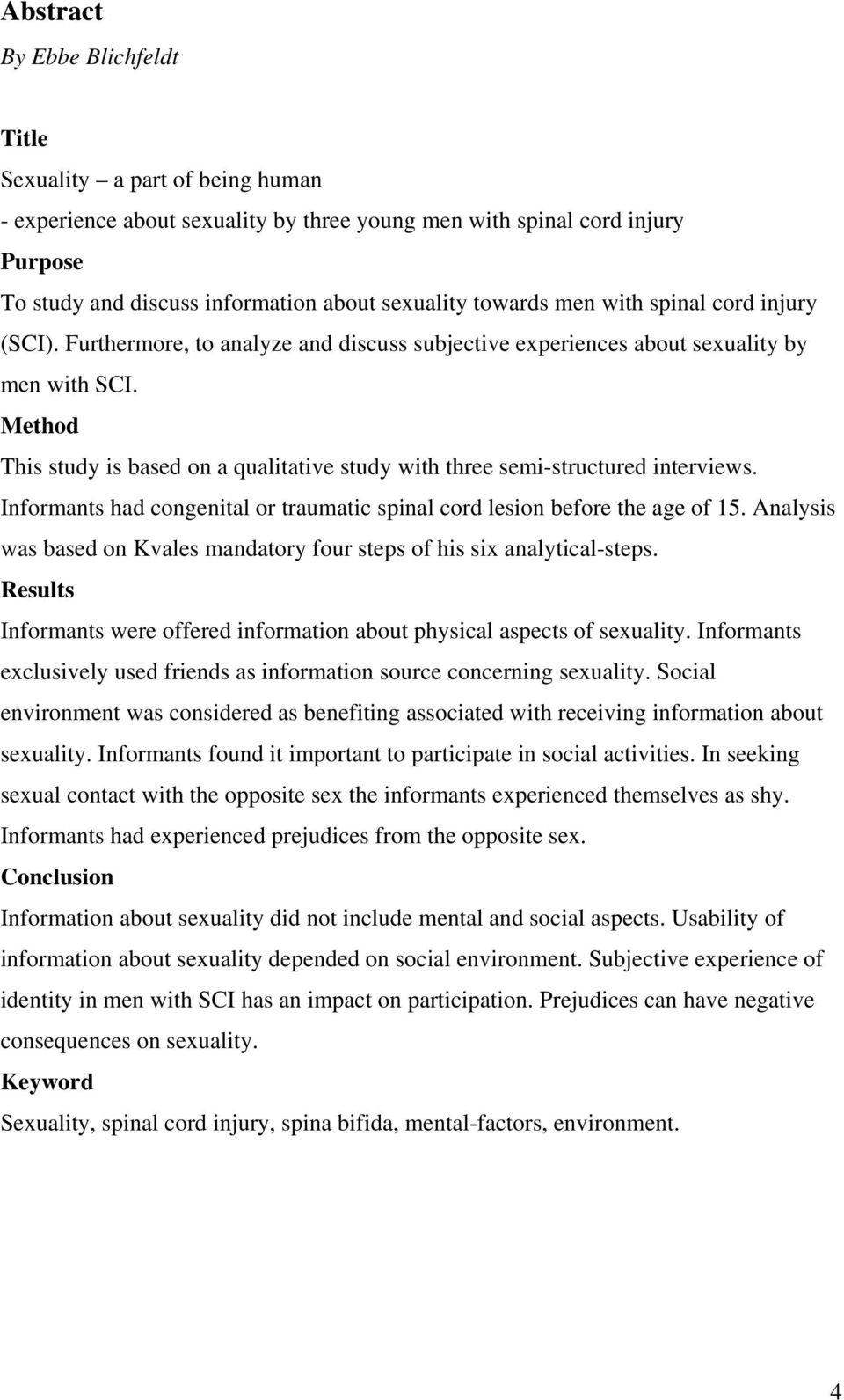 Method This study is based on a qualitative study with three semi-structured interviews. Informants had congenital or traumatic spinal cord lesion before the age of 15.
