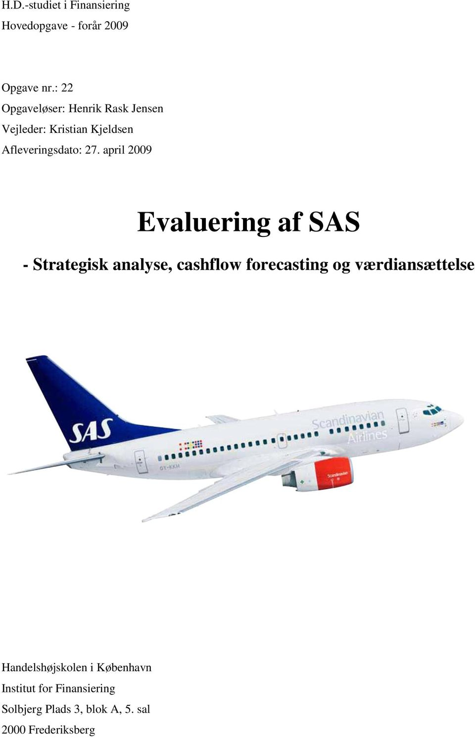 april 2009 Evaluering af SAS - Strategisk analyse, cashflow forecasting og