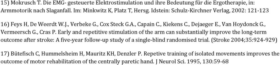 Early and repetitive stimulation of the arm can substantially improve the long term outcome after stroke: A five year follow up study of a single blind randomised trial.