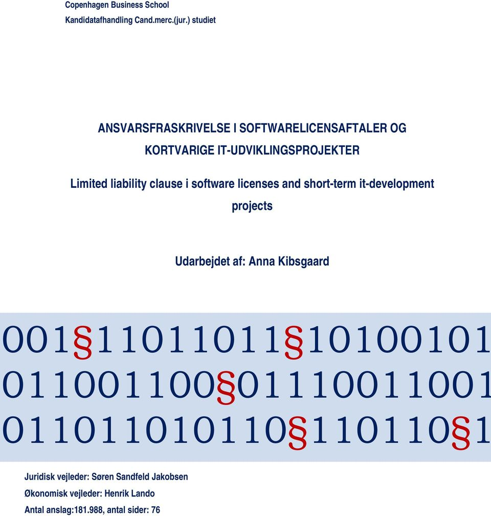 clause i software licenses and short-term it-development projects Udarbejdet af: Anna Kibsgaard 001 11011011