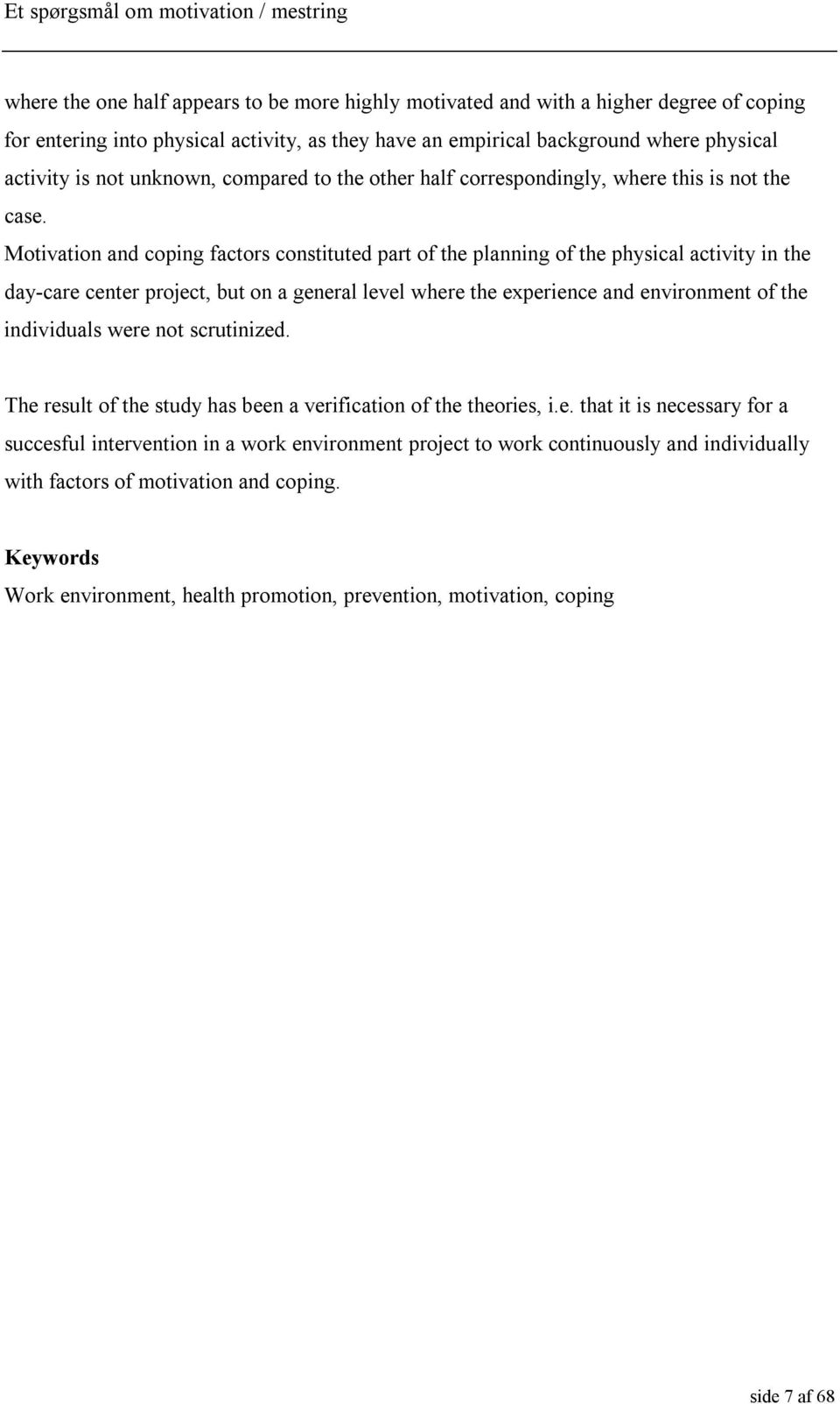 Motivation and coping factors constituted part of the planning of the physical activity in the day-care center project, but on a general level where the experience and environment of the individuals