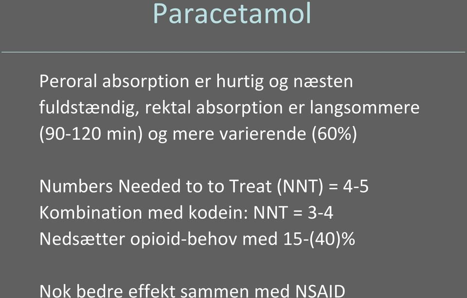 (60%) Numbers Needed to to Treat (NNT) = 4-5 Kombination med kodein: