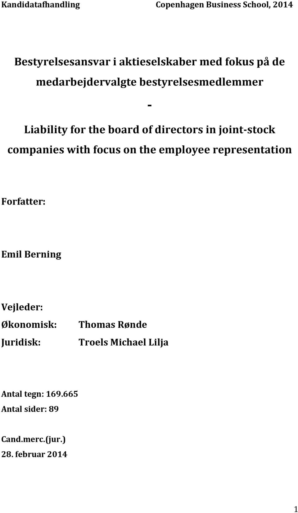 companies with focus on the employee representation Forfatter: Emil Berning Vejleder: Økonomisk: