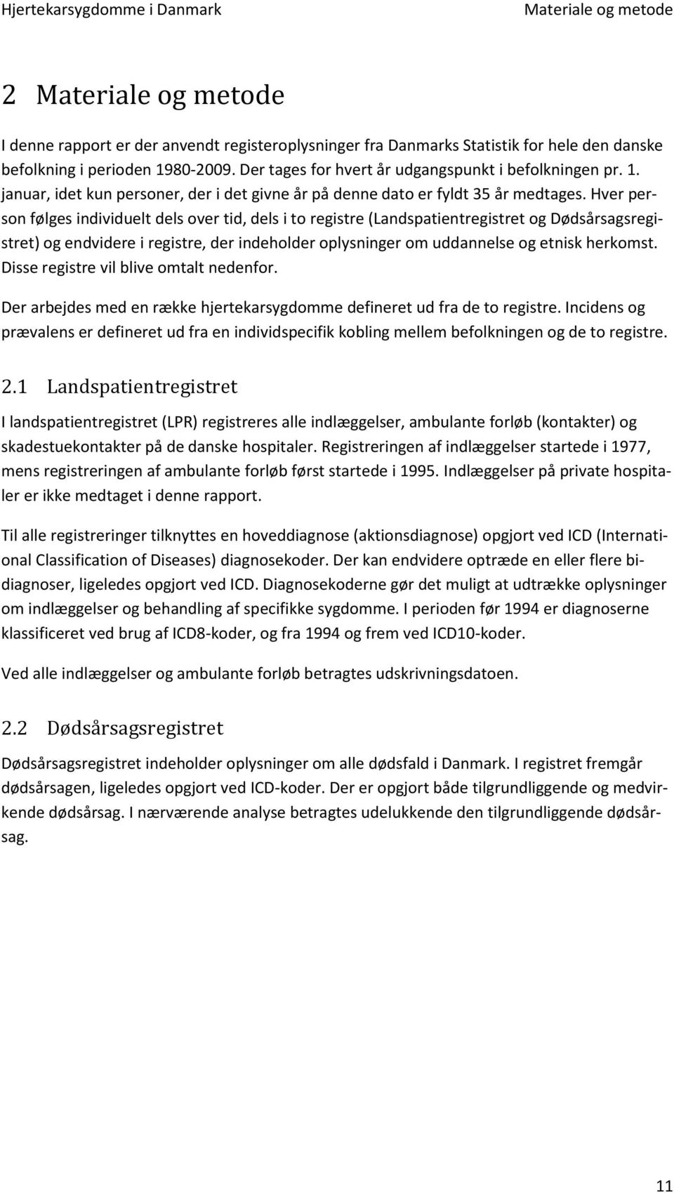 Hver person følges individuelt dels over tid, dels i to registre (Landspatientregistret og Dødsårsagsregistret) og endvidere i registre, der indeholder oplysninger om uddannelse og etnisk herkomst.