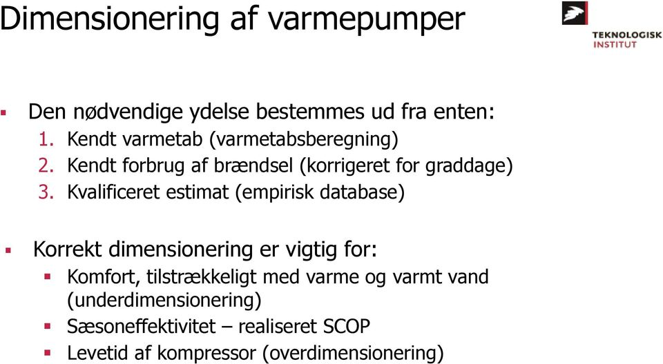 Kvalificeret estimat (empirisk database) Korrekt dimensionering er vigtig for: Komfort,