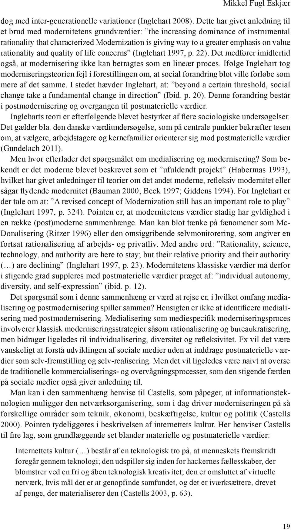 value rationality and quality of life concerns (Inglehart 1997, p. 22). Det medfører imidlertid også, at modernisering ikke kan betragtes som en lineær proces.