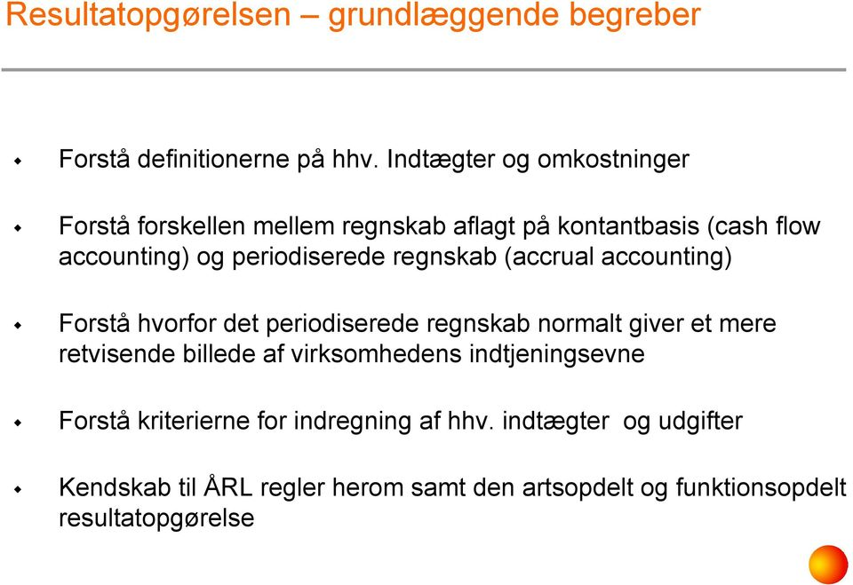 periodiserede regnskab (accrual accounting) Forstå hvorfor det periodiserede regnskab normalt giver et mere