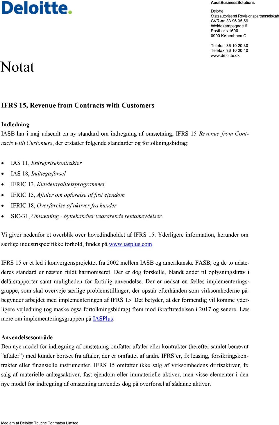 dk IFRS 15, Revenue from Contracts with Customers Indledning IASB har i maj udsendt en ny standard om indregning af omsætning, IFRS 15 Revenue from Contracts with Customers, der erstatter følgende
