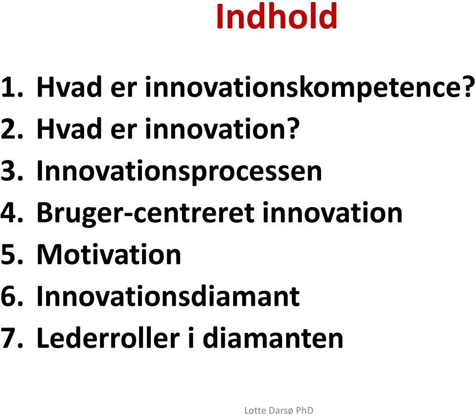 Bruger-centreret innovation 5. Motivation 6.