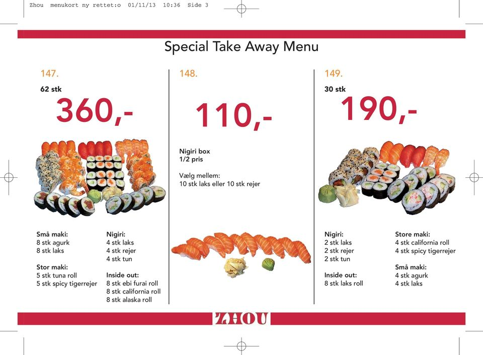5 stk spicy tigerrejer Nigiri: 4 stk laks 4 stk rejer 4 stk tun Inside out: ebi furai roll california roll alaska roll