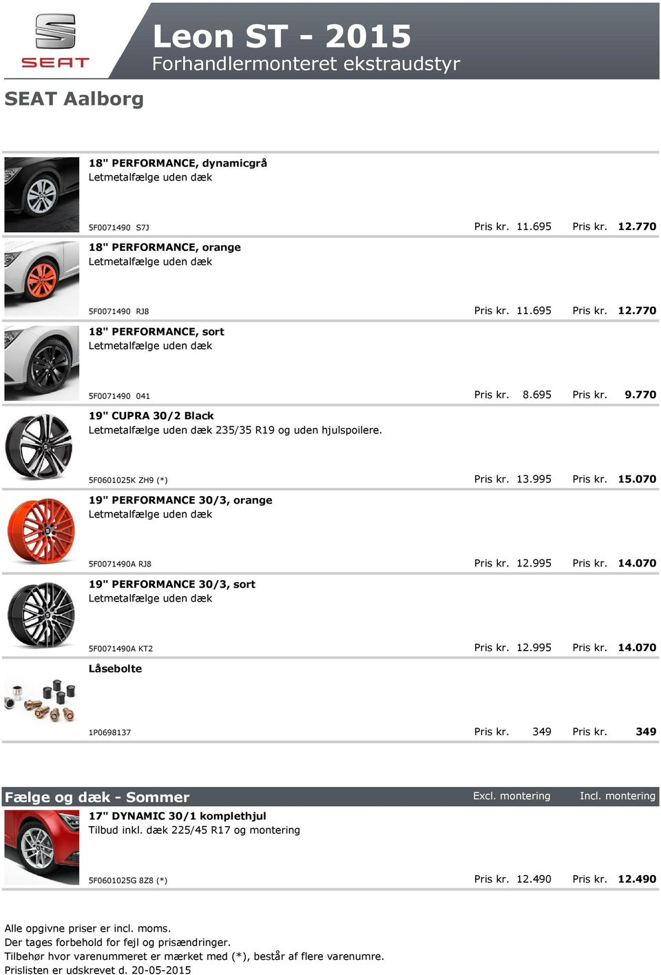 "070 349 18"" PERFORMANCE, orange 5F0071490 RJ8 18"" PERFORMANCE, sort 5F0071490 041 19"" CUPRA 30/2 Black 235/35 R19 og uden"