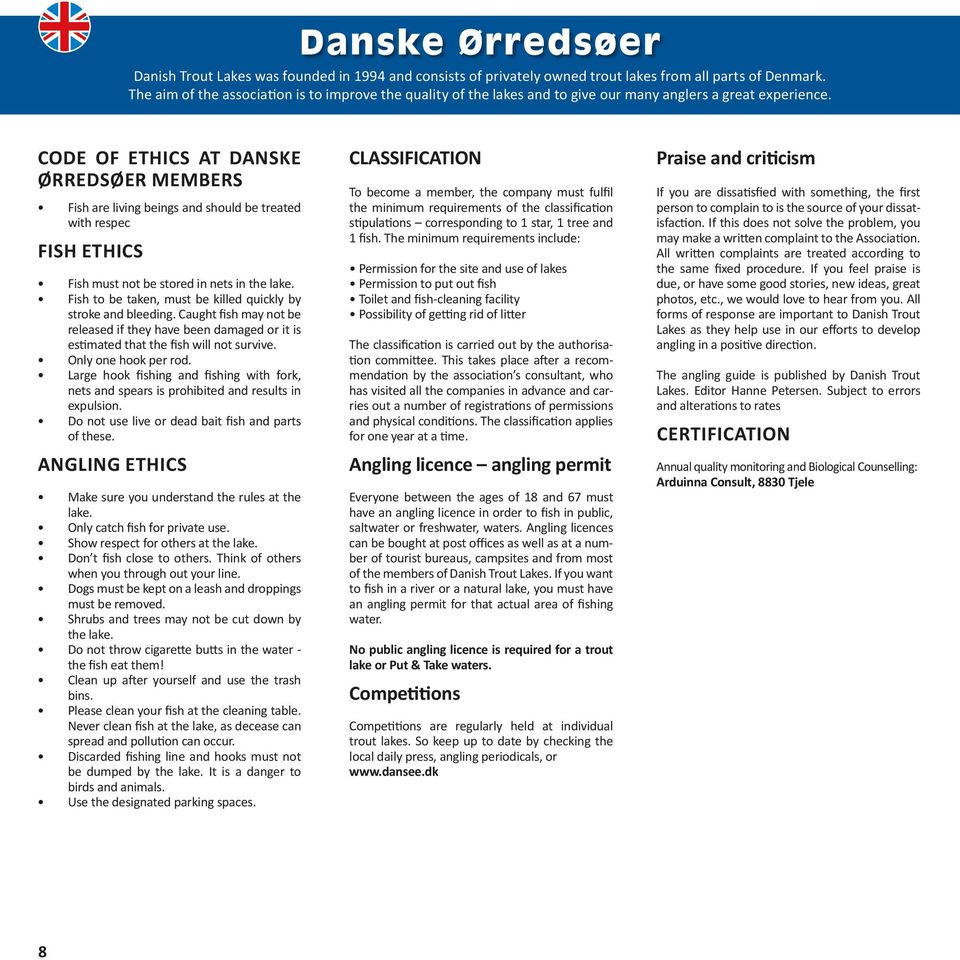CODE OF ETHICS AT DANSKE ØRREDSØER MEMBERS Fish are living beings and should be treated with respec FISH ETHICS Fish must not be stored in nets in the lake.