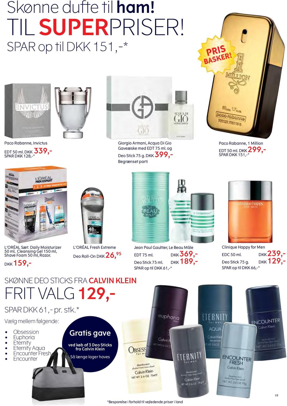 DKK 159,- L'ORÉAL Fresh Extreme Deo Roll-On DKK 26, 95 Jean Paul Gaultier, Le Beau Mâle EDT 75 ml. DKK 369,- Deo Stick 75 ml. DKK 189,- Spar op til DKK 61,-* Clinique Happy for Men EDC 50 ml.