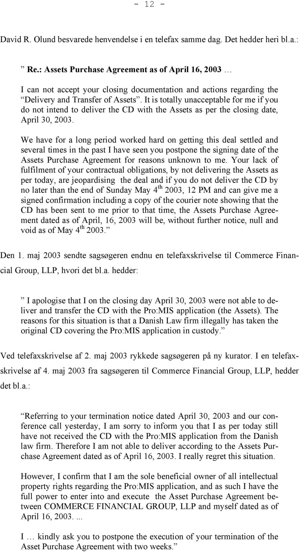 It is totally unacceptable for me if you do not intend to deliver the CD with the Assets as per the closing date, April 30, 2003.