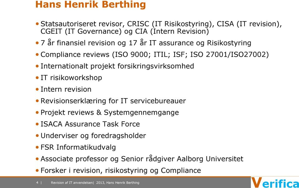 forsikringsvirksomhed IT risikoworkshop Intern revision Revisionserklæring for IT servicebureauer Projekt reviews & Systemgennemgange ISACA Assurance