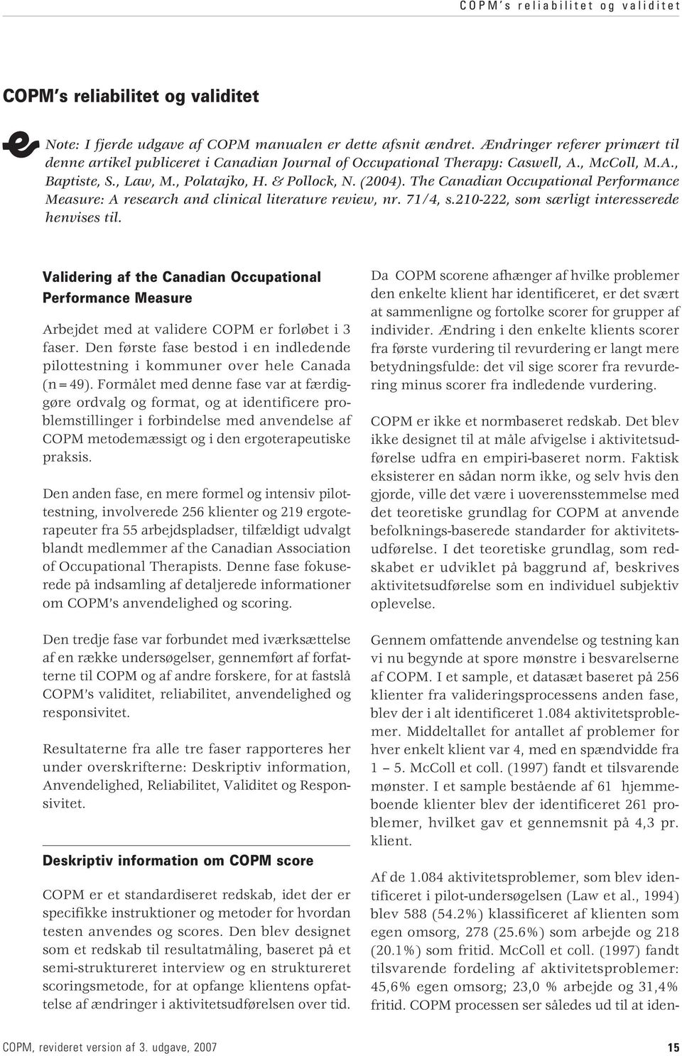 The Canadian Occupational Performance Measure: A research and clinical literature review, nr. 71/4, s.210-222, som særligt interesserede henvises til.