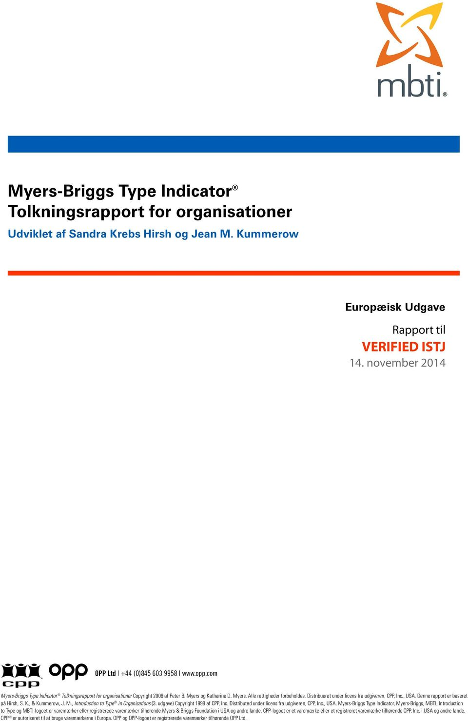 Denne rapport er baseret på Hirsh, S. K., & Kummerow, J. M., Introduction to Type in Organizations (3. udgave) Copyright 1998 af CPP, Inc. Distributed under licens fra udgiveren, CPP, Inc., USA.