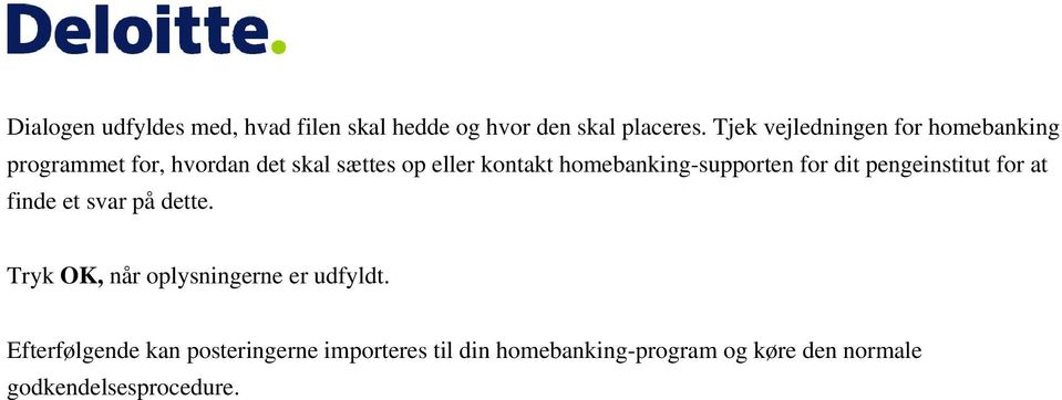 homebanking-supporten for dit pengeinstitut for at finde et svar på dette.