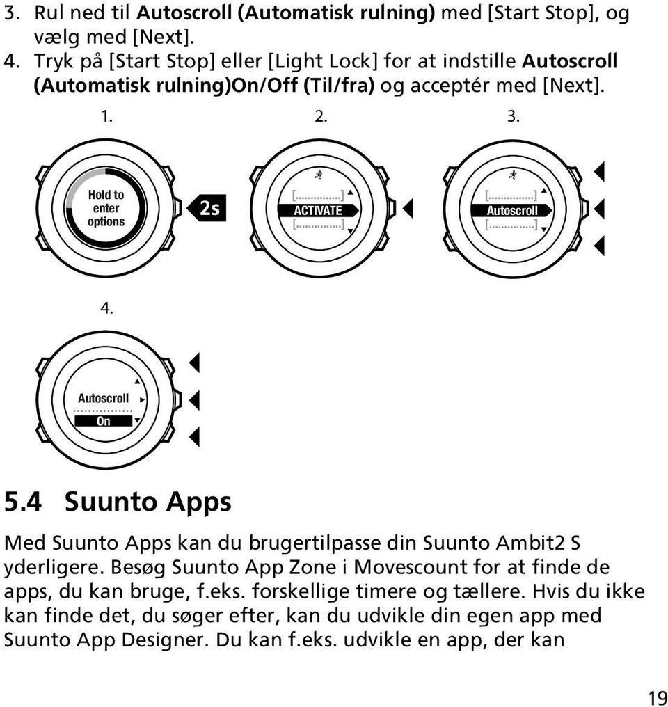 Hold to enter options 2s ACTIVATE Autoscroll 4. Autoscroll On 5.4 Suunto Apps Med Suunto Apps kan du brugertilpasse din Suunto Ambit2 S yderligere.