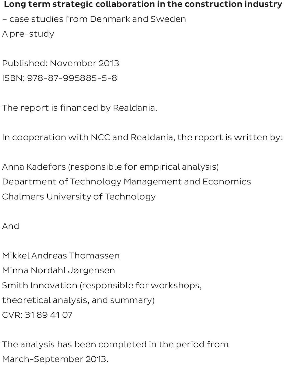 In cooperation with NCC and Realdania, the report is written by: Anna Kadefors (responsible for empirical analysis) Department of Technology Management