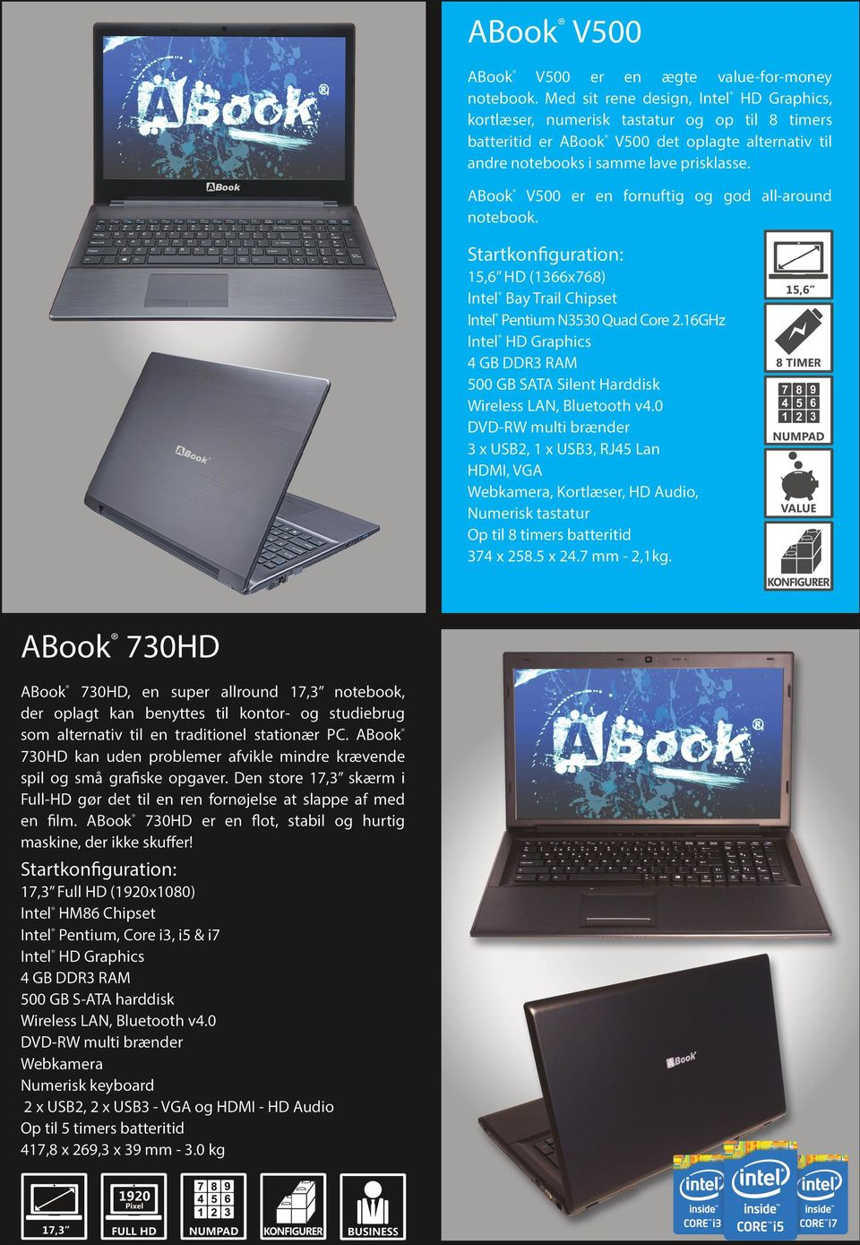 ABook V500 er en fornuftig og god all-around notebook. : 15,6 HD (1366x768) Intel Bay Trail Chipset Intel Pentium N3530 Quad Core 2.
