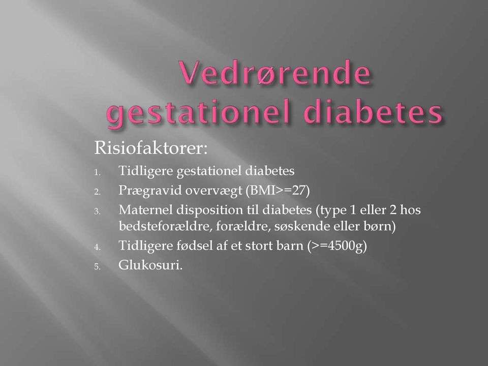 Maternel disposition til diabetes (type 1 eller 2 hos