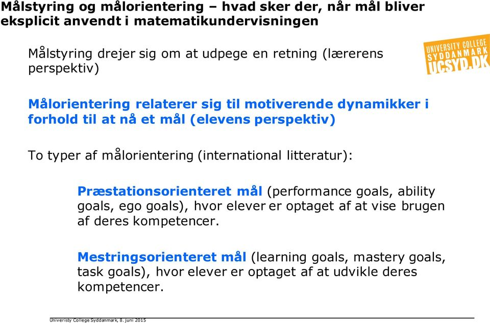 målorientering (international litteratur): Præstationsorienteret mål (performance goals, ability goals, ego goals), hvor elever er optaget af at
