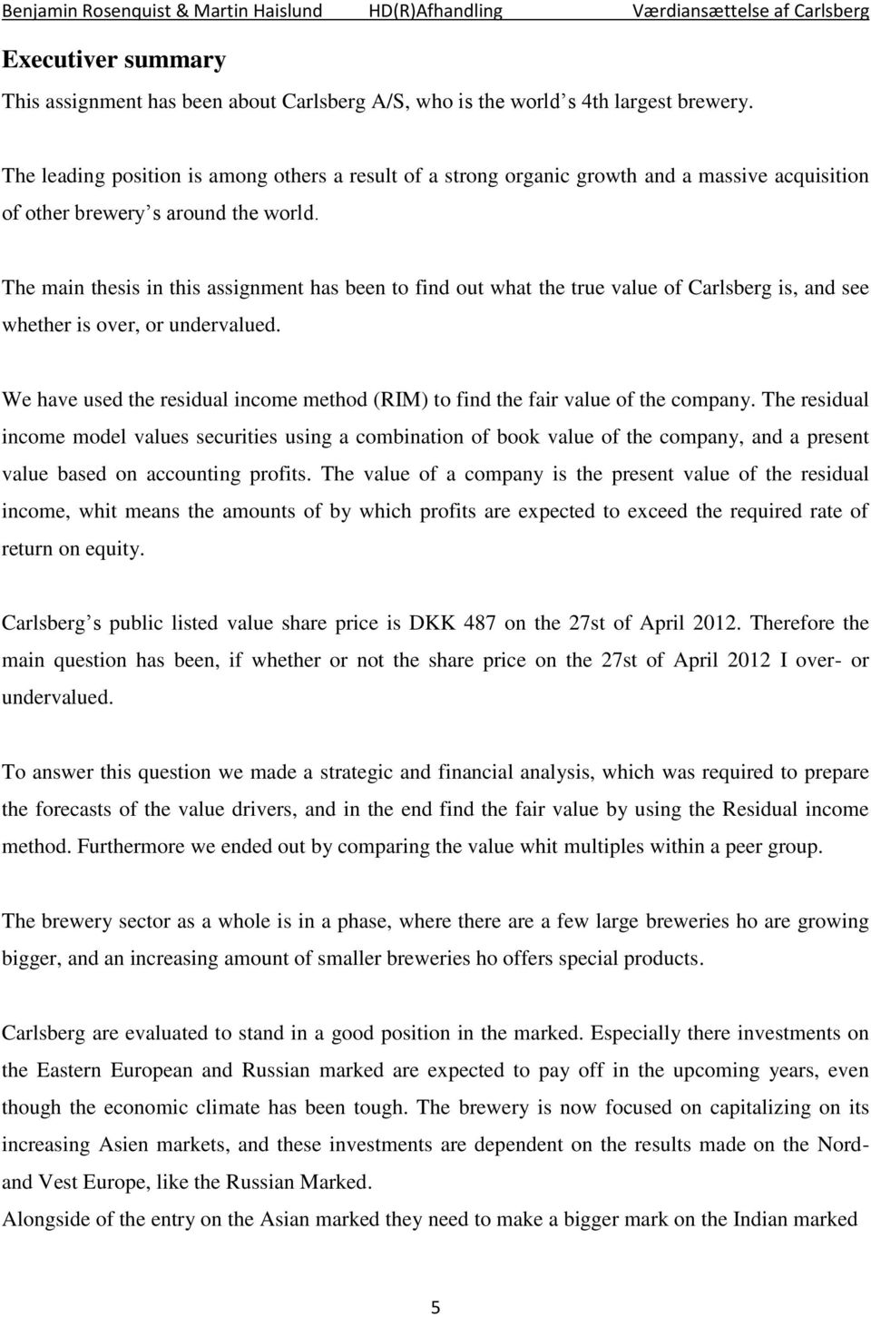 The main thesis in this assignment has been to find out what the true value of Carlsberg is, and see whether is over, or undervalued.