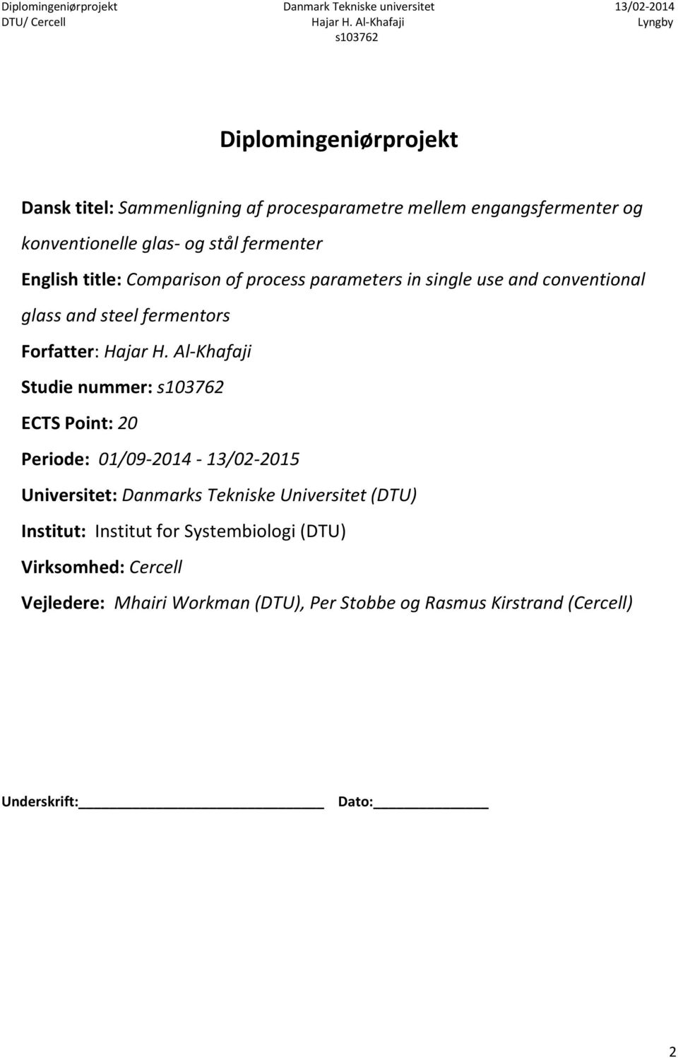 Al-Khafaji Studie nummer: ECTS Point: 20 Periode: 01/09-2014 - 13/02-2015 Universitet: Danmarks Tekniske Universitet (DTU) Institut: