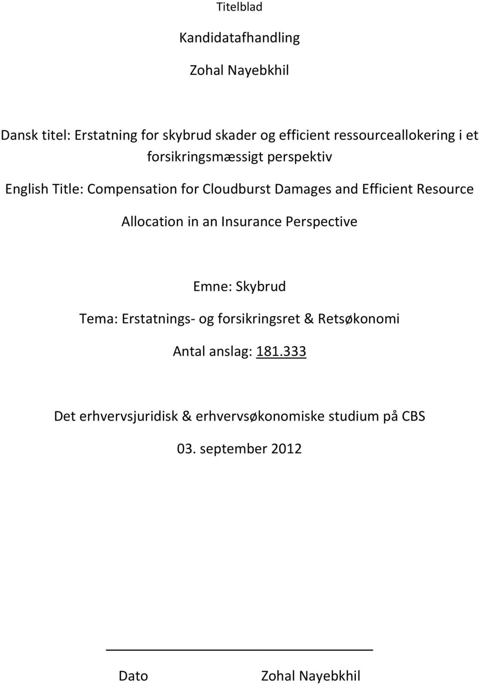 Resource Allocation in an Insurance Perspective Emne: Skybrud Tema: Erstatnings og forsikringsret &
