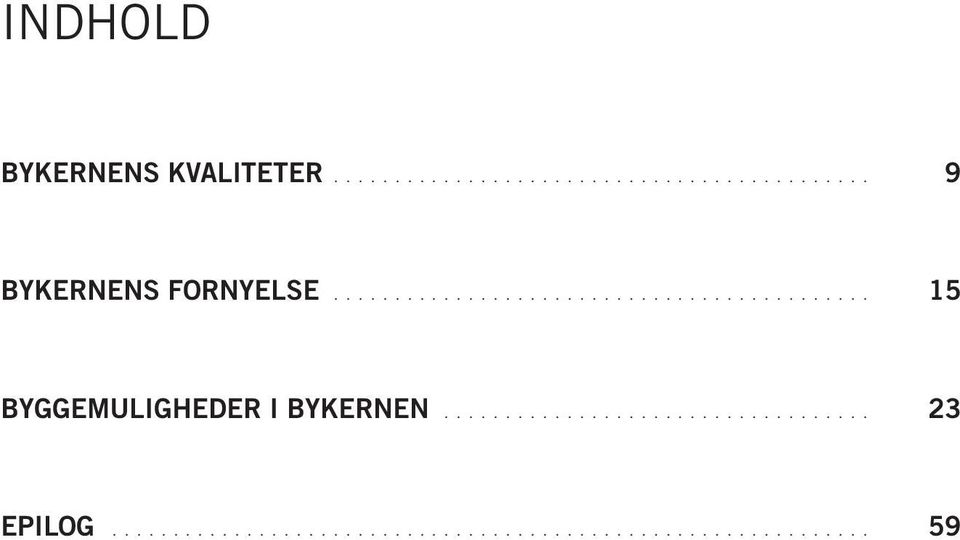 ... 9 BYKERNENS FORNYELSE.
