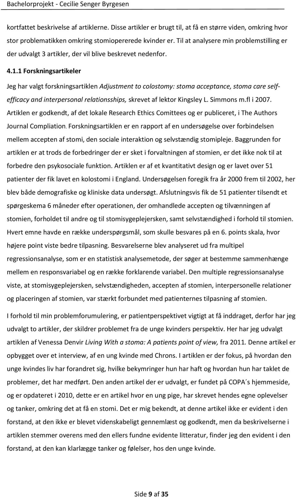 1 Forskningsartikeler Jeg har valgt forskningsartiklen Adjustment to colostomy: stoma acceptance, stoma care selfefficacy and interpersonal relationsships, skrevet af lektor Kingsley L. Simmons m.