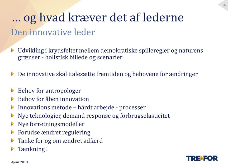 Behov for antropologer Behov for åben innovation Innovations metode hårdt arbejde - processer Nye teknologier, demand