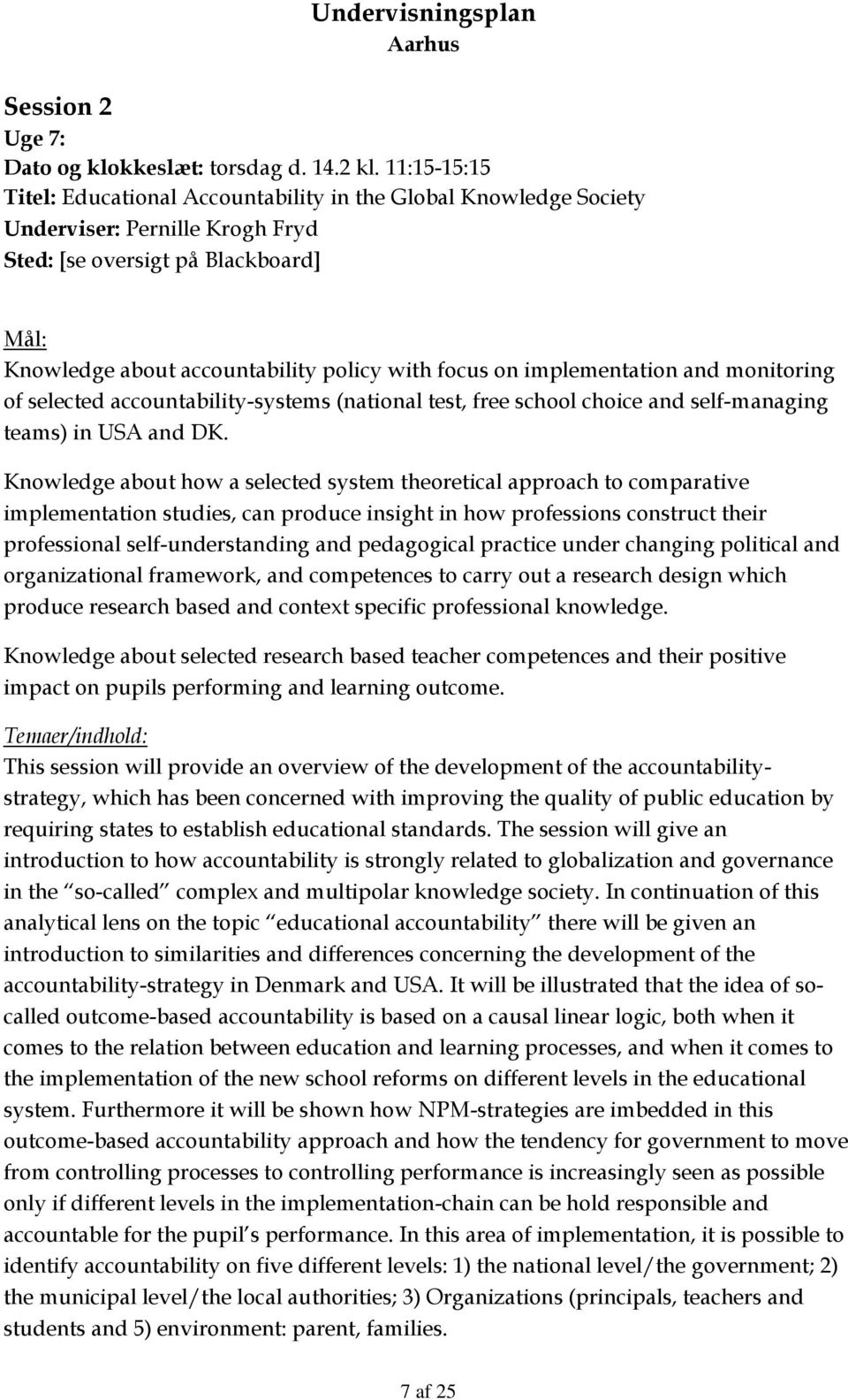 on implementation and monitoring of selected accountability-systems (national test, free school choice and self-managing teams) in USA and DK.