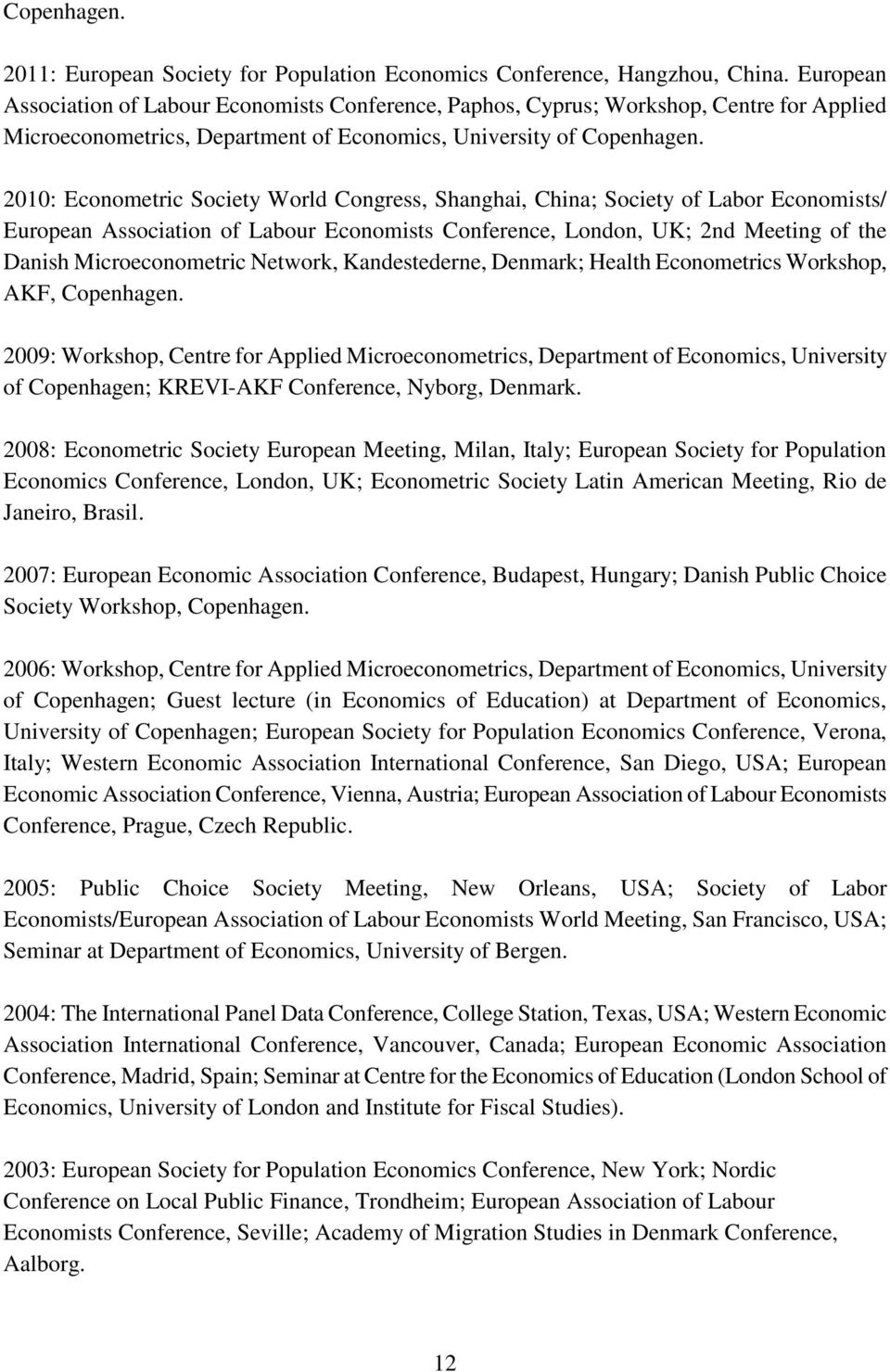 2010: Econometric Society World Congress, Shanghai, China; Society of Labor Economists/ European Association of Labour Economists Conference, London, UK; 2nd Meeting of the Danish Microeconometric