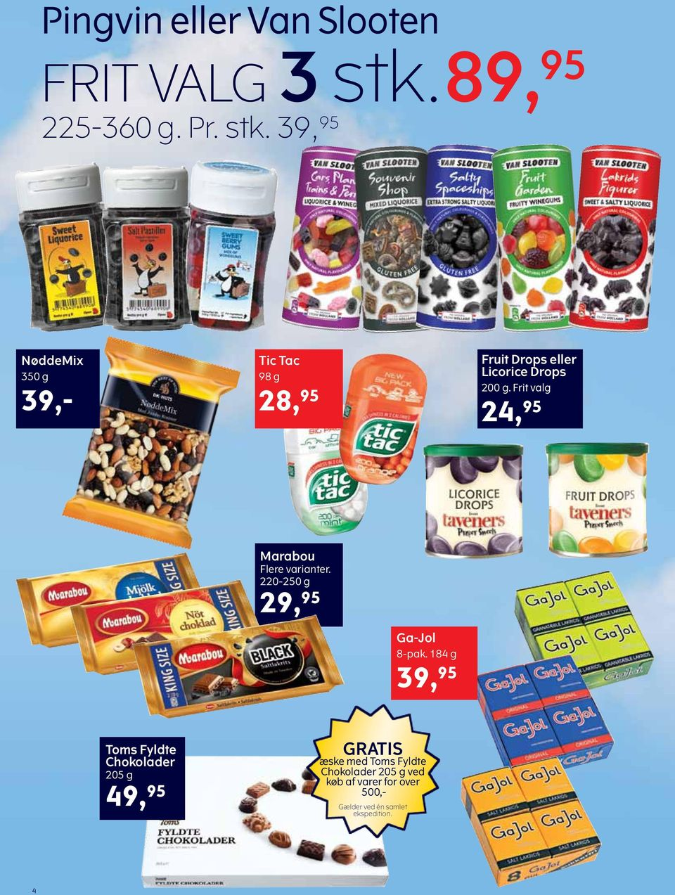 39, 95 NøddeMix 350 g 39,- Tic Tac 98 g 28, 95 Fruit Drops eller Licorice Drops 200 g.