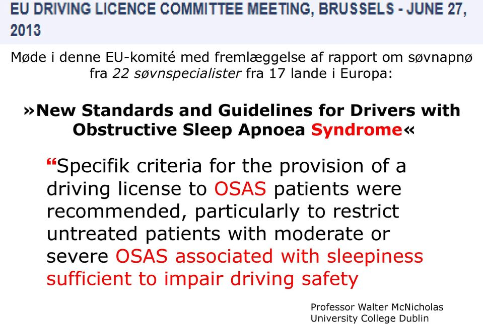 driving license to OSAS patients were recommended, particularly to restrict untreated patients with moderate or