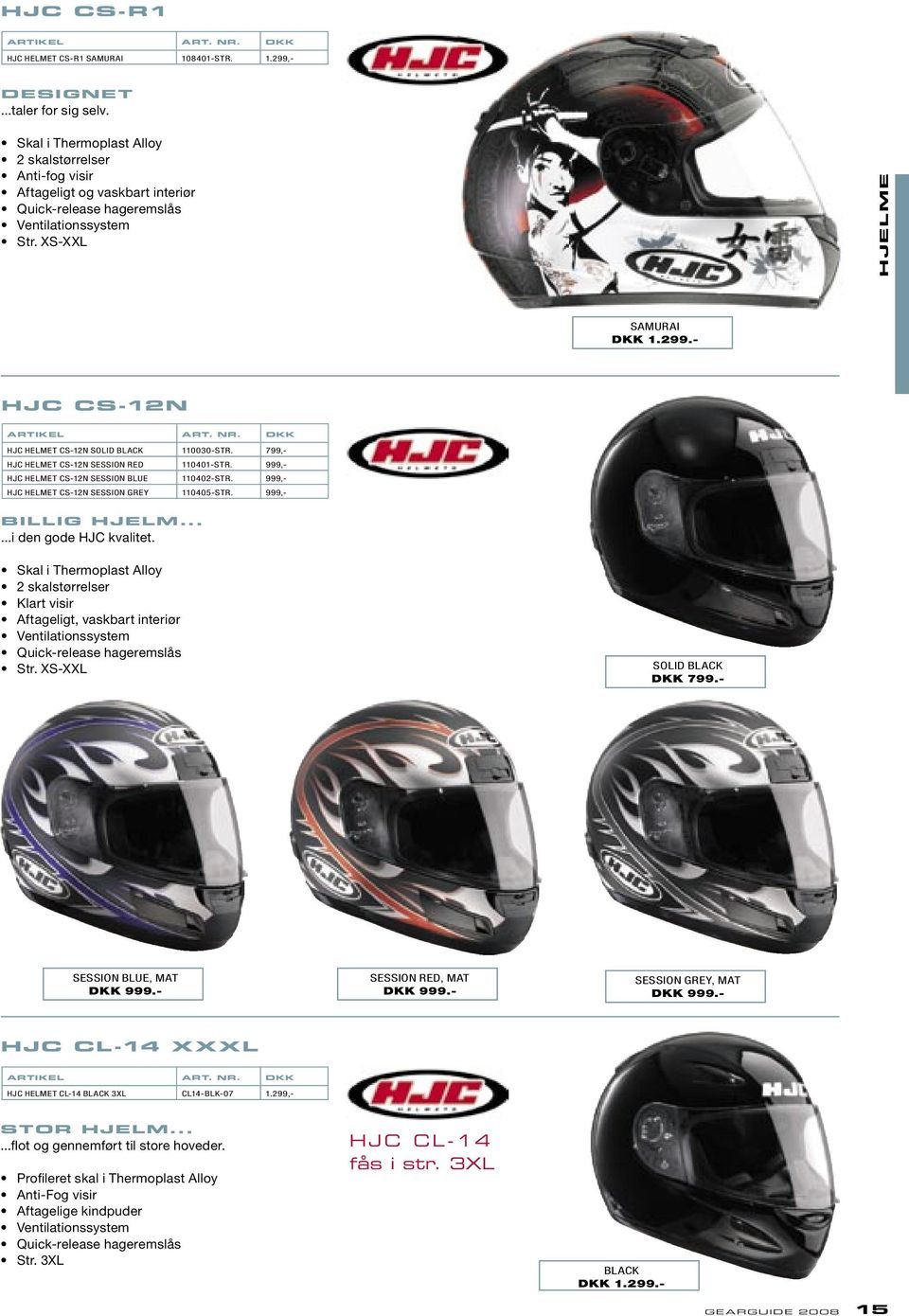 - HJC CS-12N HJC HELMET CS-12N SOLID 110030-STR. 799,- HJC HELMET CS-12N SESSION RED 110401-STR. 999,- HJC HELMET CS-12N SESSION BLUE 110402-STR. 999,- HJC HELMET CS-12N SESSION GREY 110405-STR.