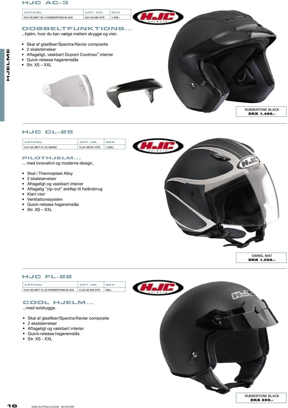 - HJC CL-25 HJC HELMET CL-25 SWING CL25-MC5F-STR. 1.099,- PILOTHJELM...... med innovativt og moderne design.