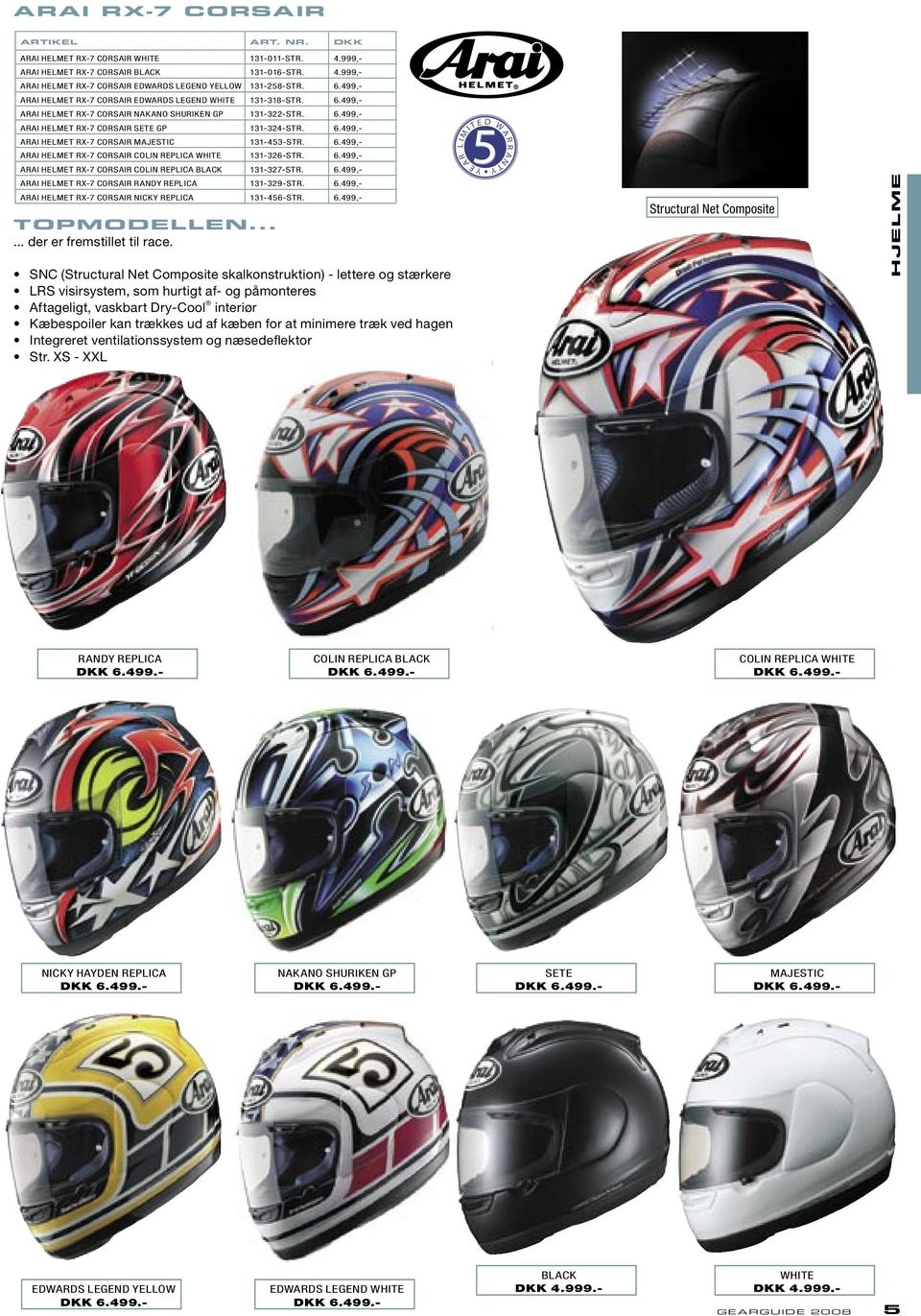 6.499,- ARAI HELMET RX-7 CORSAIR COLIN REPLICA WHITE 131-326-STR. 6.499,- ARAI HELMET RX-7 CORSAIR COLIN REPLICA 131-327-STR. 6.499,- ARAI HELMET RX-7 CORSAIR RANDY REPLICA 131-329-STR. 6.499,- ARAI HELMET RX-7 CORSAIR NICKY REPLICA 131-456-STR.