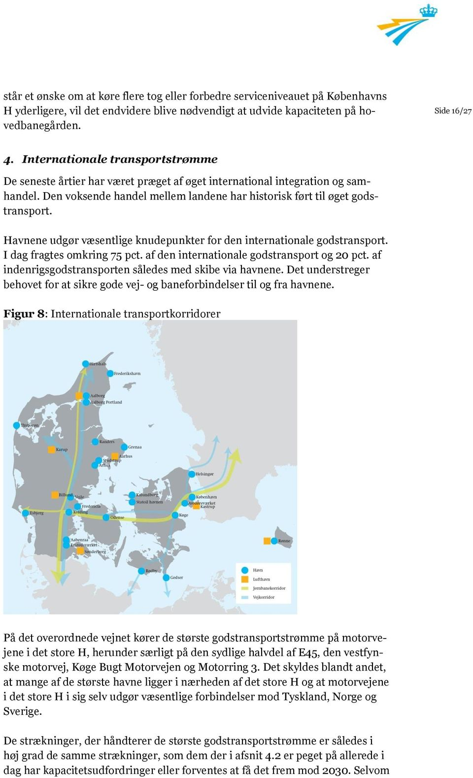 Havnene udgør væsentlige knudepunkter for den internationale godstransport. I dag fragtes omkring 75 pct. af den internationale godstransport og 20 pct.