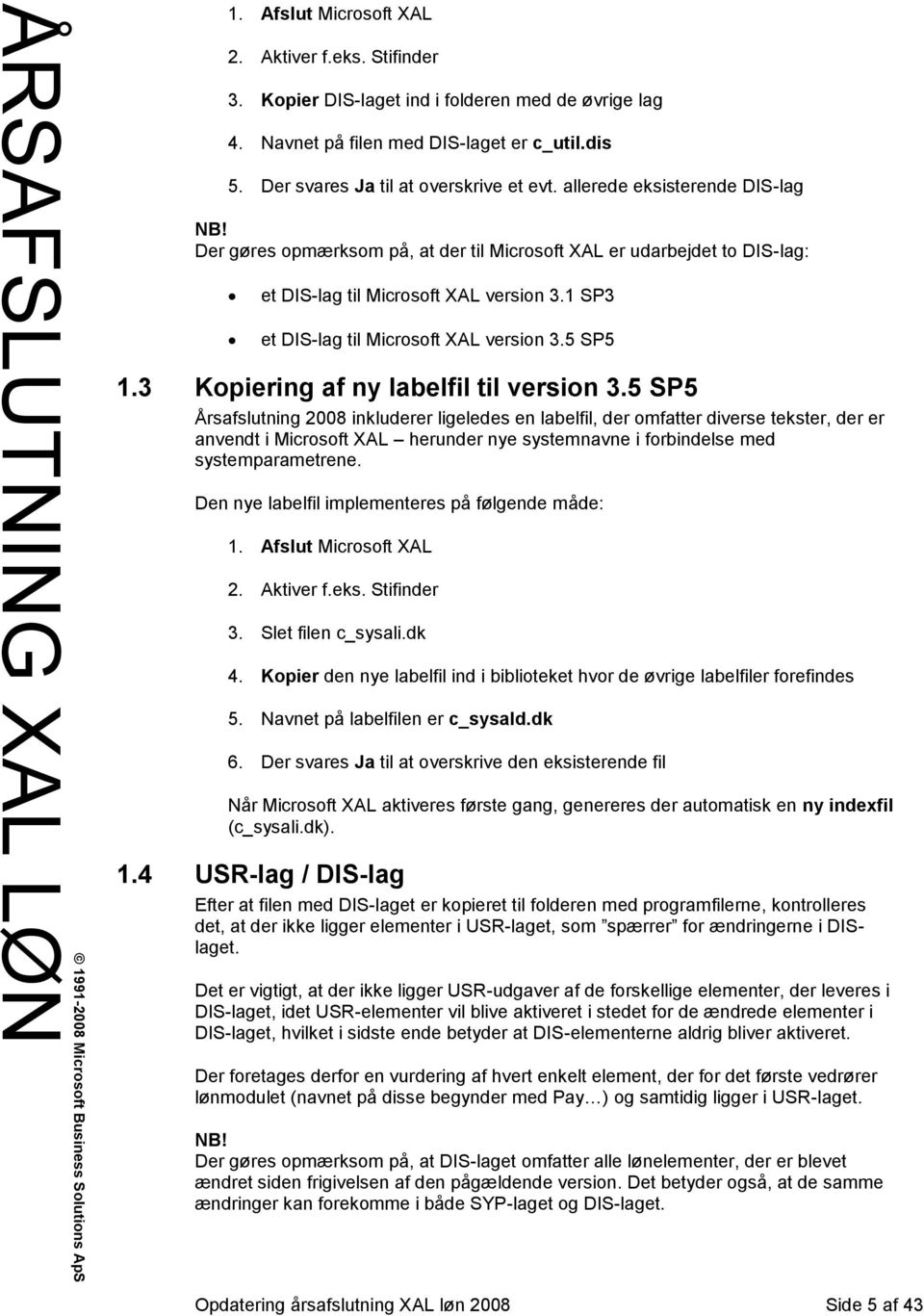 5 SP5 1.3 Kopiering af ny labelfil til version 3.
