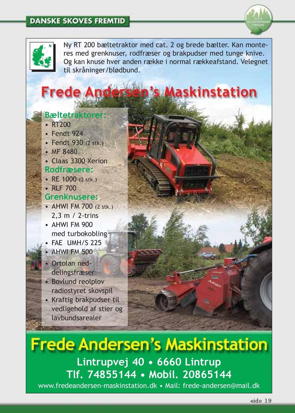 ) MF 8480 Claas 3300 Xerion Rodfræsere: RE 1000 (2 stk.) RLF 700 Grenknusere: AHWI FM 700 (2 stk.