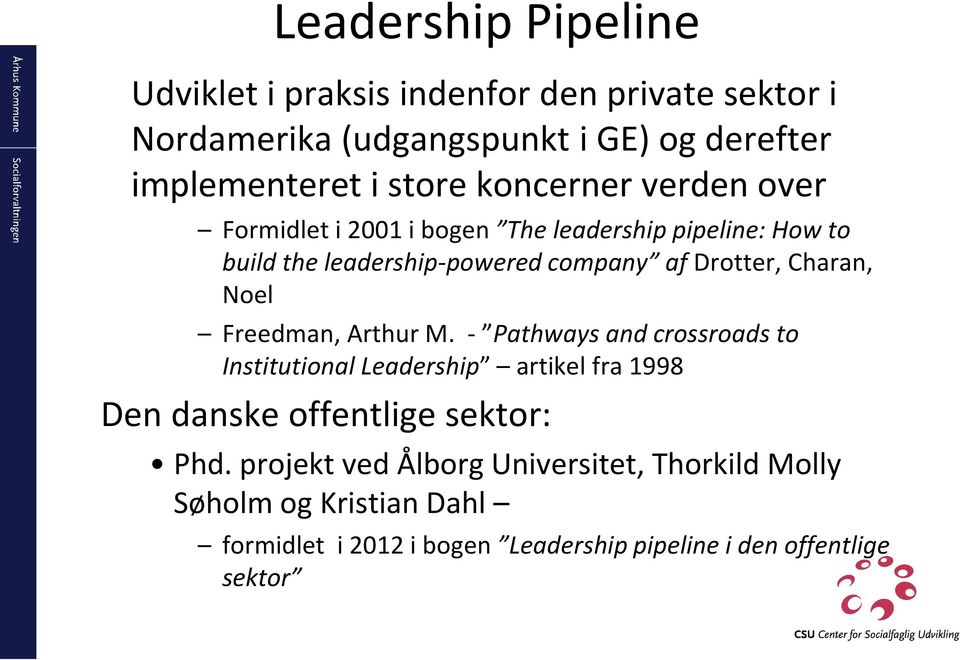 Noel Freedman, Arthur M. - Pathways and crossroads to Institutional Leadership artikel fra 1998 Den danske offentlige sektor: Phd.