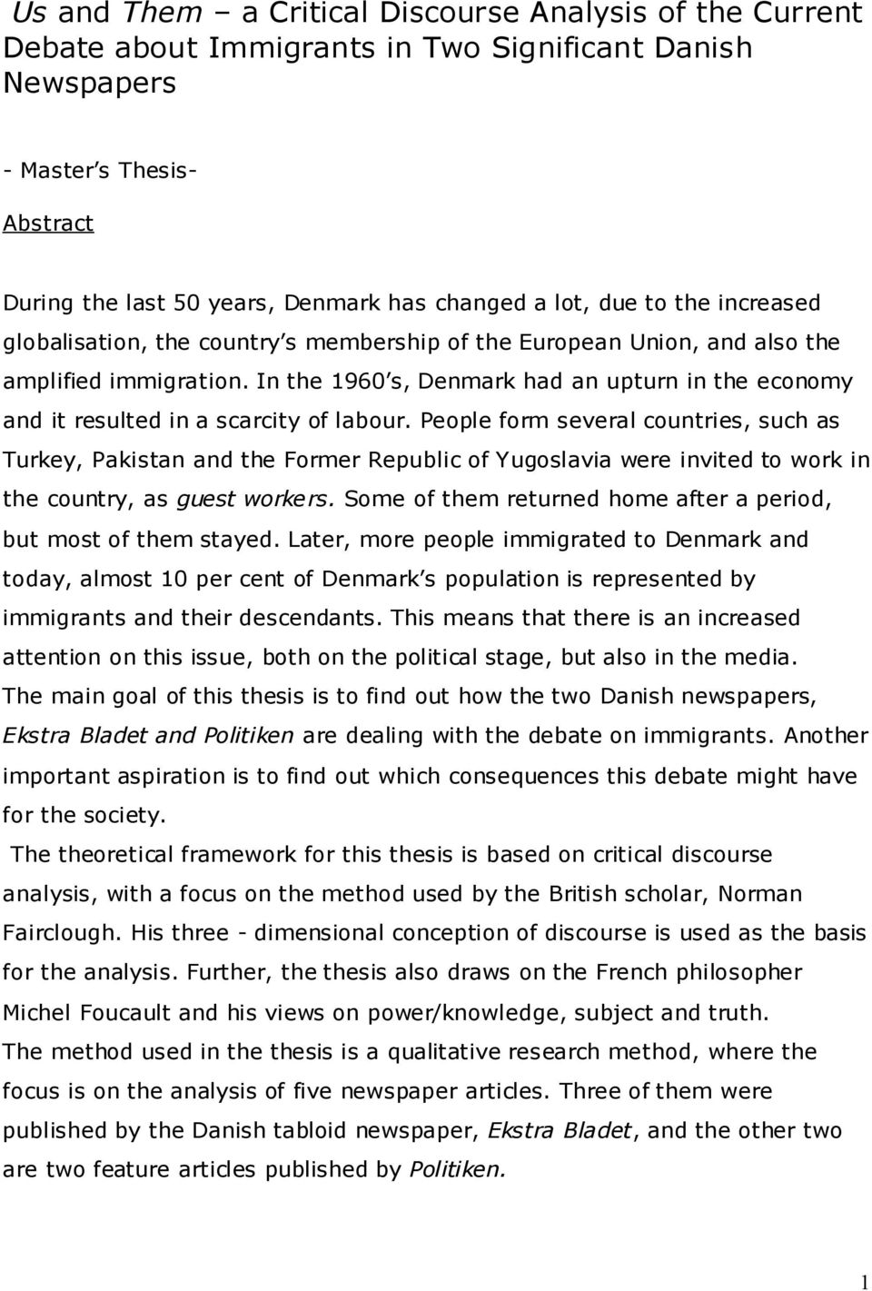 In the 1960 s, Denmark had an upturn in the economy and it resulted in a scarcity of labour.