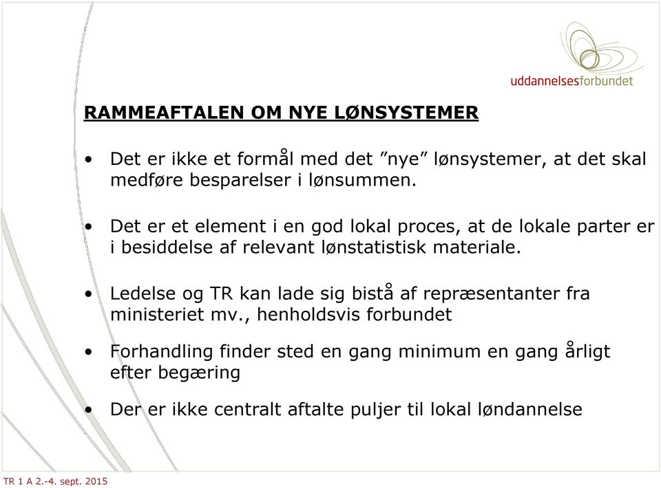 Det er et element i en god lokal proces, at de lokale parter er i besiddelse af relevant lønstatistisk materiale.