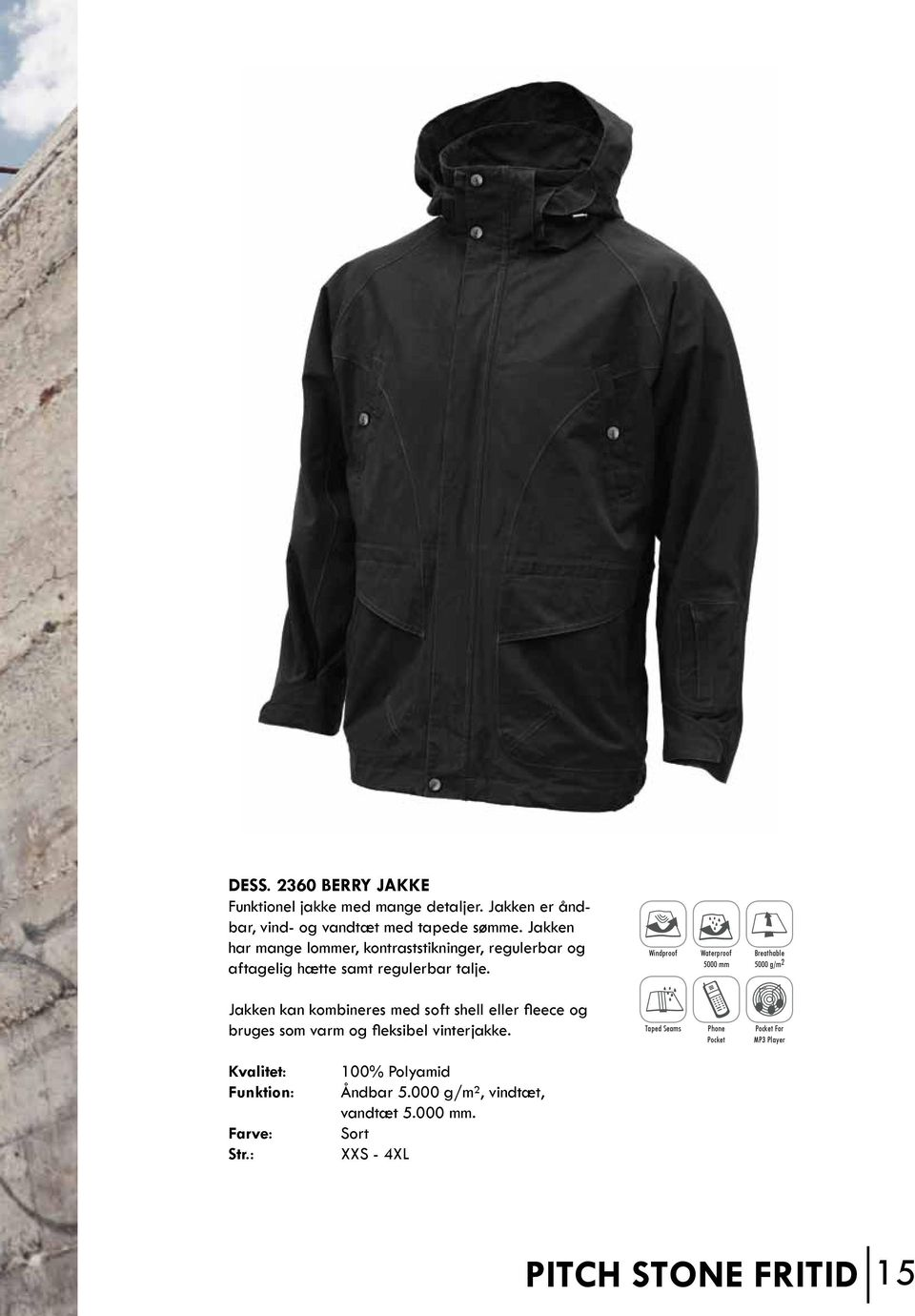 Windproof Waterproof 5000 mm 5000 g/m 2 Jakken kan kombineres med soft shell eller fleece og bruges som varm og